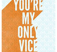 You're My Only Vice by williamhenry