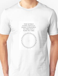 This World Looks Awfully Small Compared To The Steps I Plan To Take Unisex T-Shirt