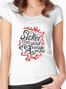 Sicker than your average Women's Fitted Scoop T-Shirt