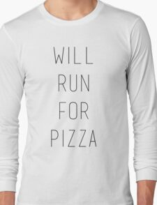 Will run for pizza Long Sleeve T-Shirt
