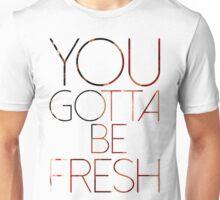 GOTTA BE FRESH Unisex T-Shirt