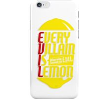 EVERY VILLIAN IS LEMON iPhone Case/Skin