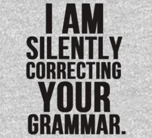 I Am Silently Correcting Your Grammar by mralan