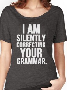 I Am Silently Correcting Your Grammar Women's Relaxed Fit T-Shirt