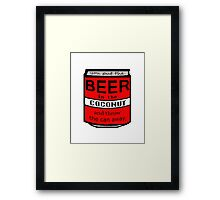YOU PUT THE BEER IN THE... Framed Print