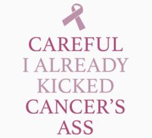 Careful I Already Kicked Cancer's Ass by BrightDesign