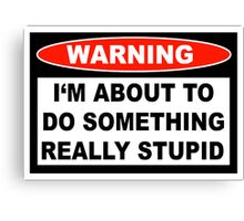 Stupid Warning Canvas Print