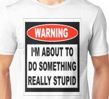 Stupid Warning Unisex T-Shirt