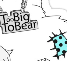 Too Big To Bear Sticker