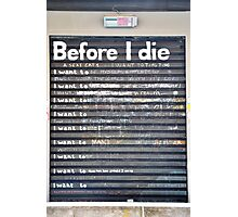 Before I Die... Photographic Print