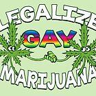 Legalize Gay Marijuana by Brett Gilbert