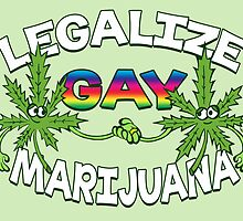 Legalize Gay Marijuana by Brett Gilbert