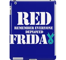 RED Friday remember everyone deployed Navy usaf Marines soldier Canada USA semper fi T-Shirt Tee Shirt Mens Ladies Womens gift MLG-1040 iPad Case/Skin