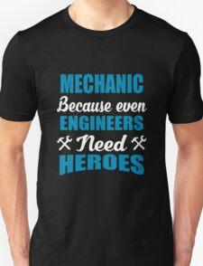 MECHANIC BECAUSE EVEN ENGINEERS NEED HEROES T-Shirt