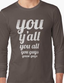 You Y'all You All You guys Youse guys Long Sleeve T-Shirt