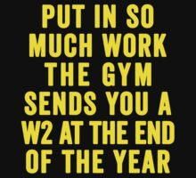 Put In So Much Work, The Gym Sends You A W2 At The End Of The Year (Yellow) by Fitspire Apparel