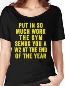Put In So Much Work, The Gym Sends You A W2 At The End Of The Year (Yellow) Women's Relaxed Fit T-Shirt