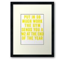 Put In So Much Work, The Gym Sends You A W2 At The End Of The Year (Yellow) Framed Print