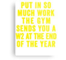Put In So Much Work, The Gym Sends You A W2 At The End Of The Year (Yellow) Metal Print