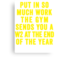 Put In So Much Work, The Gym Sends You A W2 At The End Of The Year (Yellow) Canvas Print