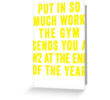Put In So Much Work, The Gym Sends You A W2 At The End Of The Year (Yellow) Greeting Card