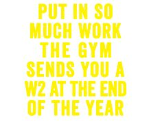 Put In So Much Work, The Gym Sends You A W2 At The End Of The Year (Yellow) Photographic Print