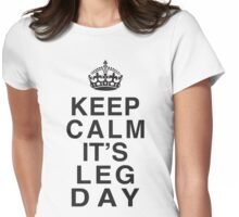Keep Calm Its Leg Day (Black) Womens Fitted T-Shirt