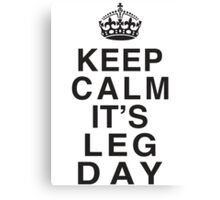 Keep Calm Its Leg Day (Black) Canvas Print