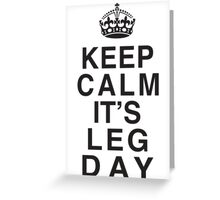 Keep Calm Its Leg Day (Black) Greeting Card