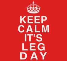Keep Calm Its Leg Day (White) by Fitspire Apparel