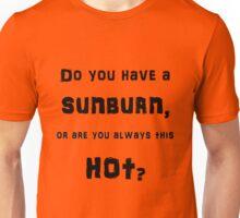 Pick Up Line T-Shirt: Do you have a sunburn? Unisex T-Shirt