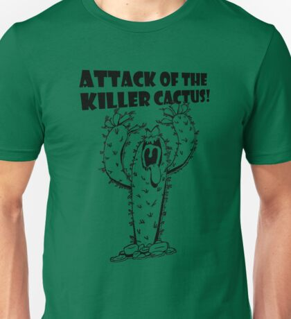 Attack Of The Killer Cactus! Unisex T-Shirt