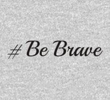 #Be Brave by ColorMeWQ