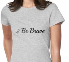 #Be Brave Womens Fitted T-Shirt