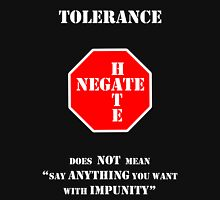 "Tolerance Does Not Mean ""Say Anything You Want with Impunity"" Unisex T-Shirt"