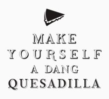 Make yourself a dang quesadilla Baby Tee