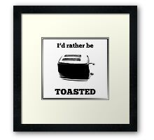 I'd Rather Be Toasted Framed Print