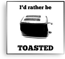 I'd Rather Be Toasted Canvas Print