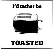 I'd Rather Be Toasted Photographic Print