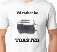 I'd Rather Be Toasted Unisex T-Shirt