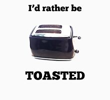 I'd Rather Be Toasted Unisex T-Shirt