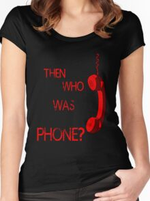 THEN WHO WAS PHONE? Women's Fitted Scoop T-Shirt