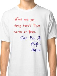 Buffy & Spike Quote - Out for a walk. Bitch. Classic T-Shirt