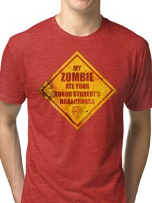 My Zombie Ate Your Honor Student's Brains Tri-blend T-Shirt