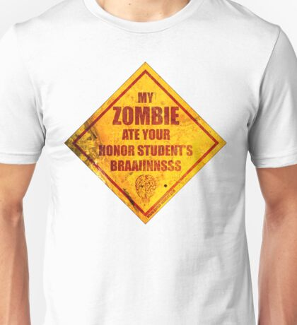 My Zombie Ate Your Honor Student's Brains Unisex T-Shirt