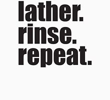 Lather. Rinse. Repeat. Unisex T-Shirt