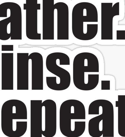 Lather. Rinse. Repeat. Sticker