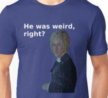 Yonderland - He was weird, right? Unisex T-Shirt