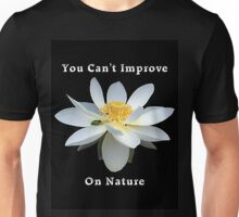Lotus Flower You Can't Improve on Nature Unisex T-Shirt