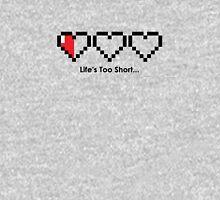 The Legend of Zelda - Life's Too Short… T-Shirt